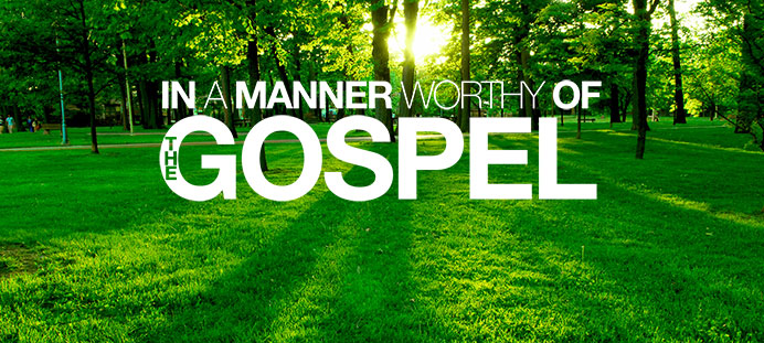 In a Manner Worthy of the Gospel