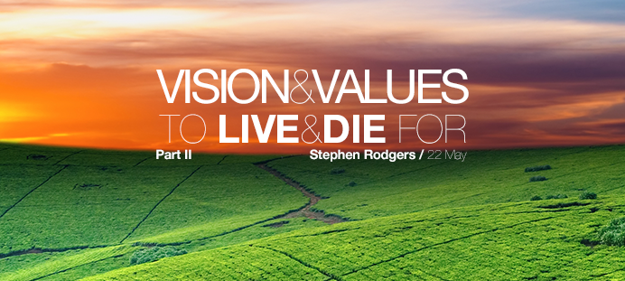 Vision & Values to live & die for Part II