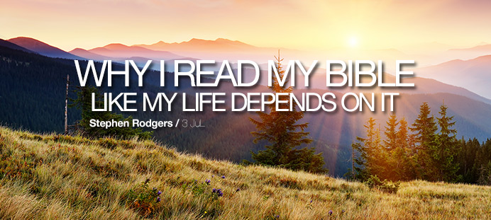 Why I Read The Bible Like my Life Depends on it